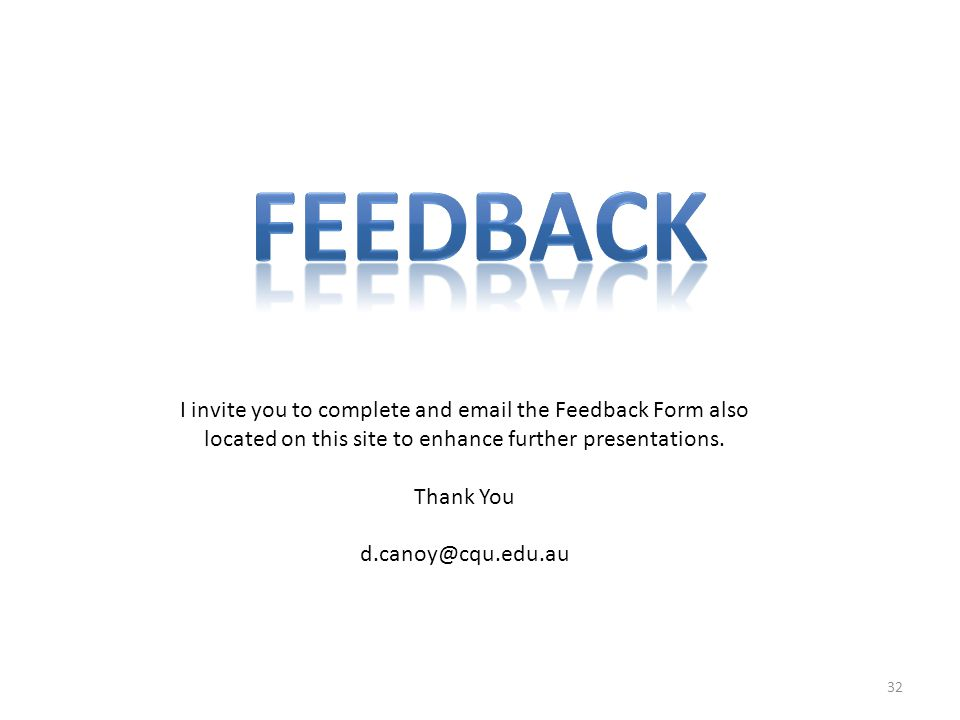 FEEDBACK I invite you to complete and  the Feedback Form also located on this site to enhance further presentations.