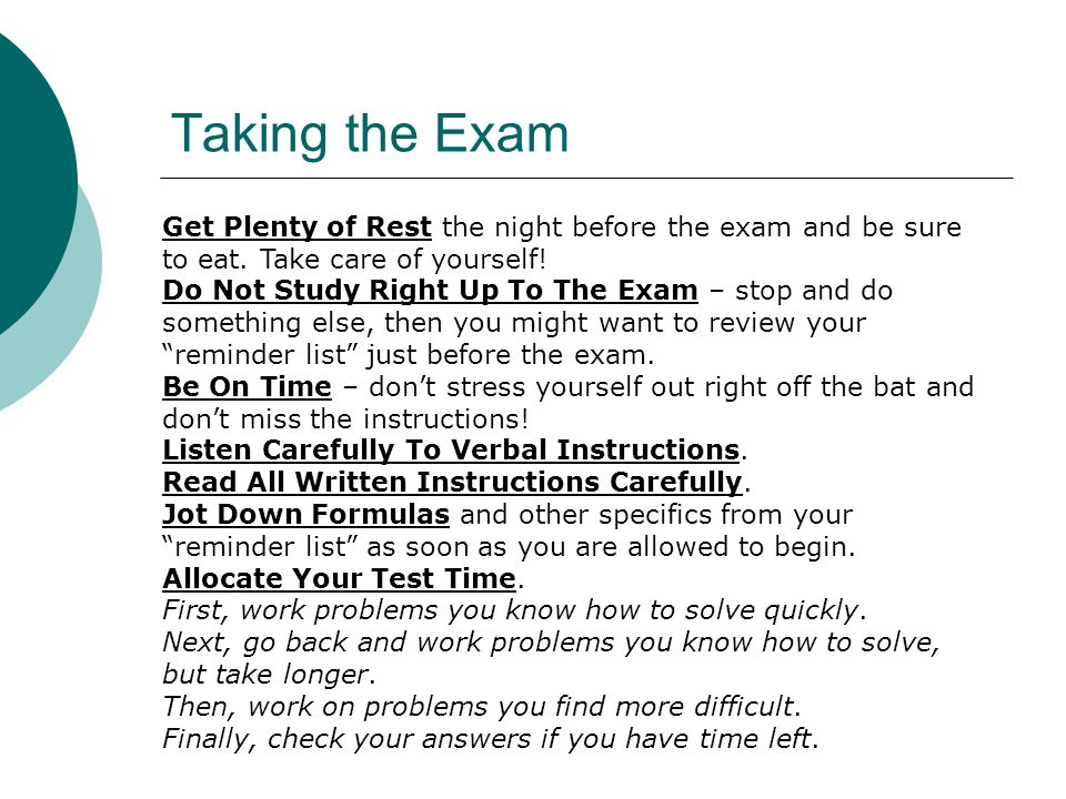 Taking the Exam Get Plenty of Rest the night before the exam and be sure to eat. Take care of yourself!