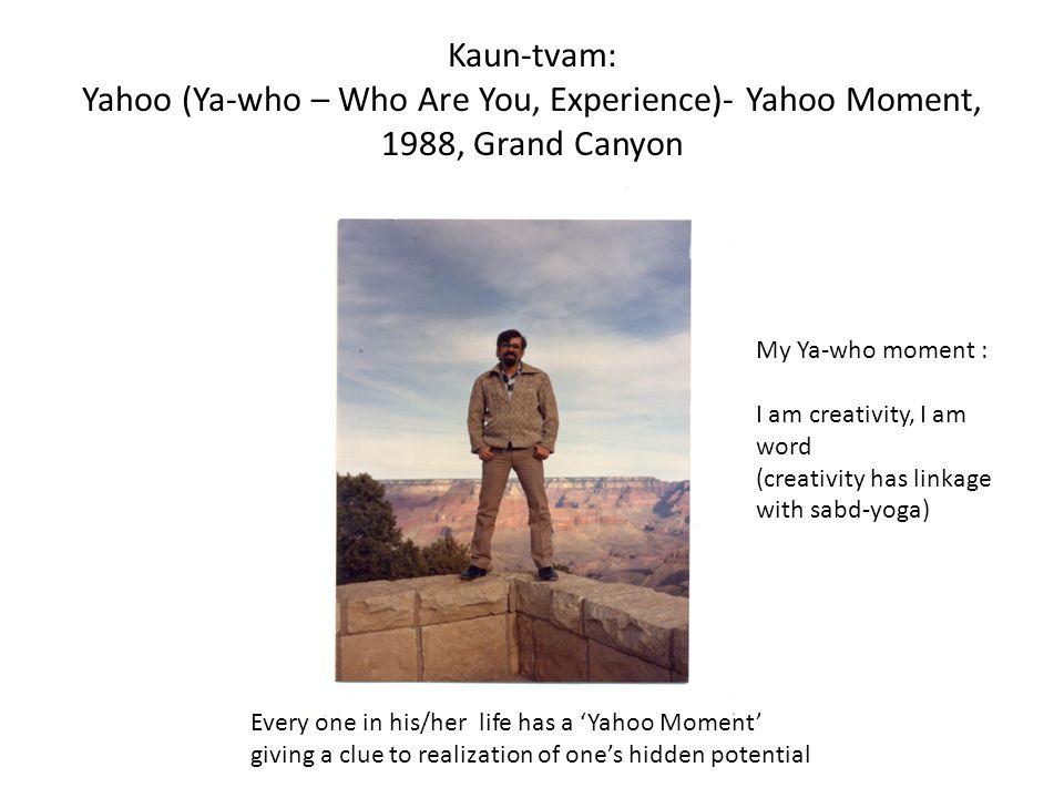Kaun-tvam: Yahoo (Ya-who – Who Are You, Experience)- Yahoo Moment, 1988, Grand Canyon