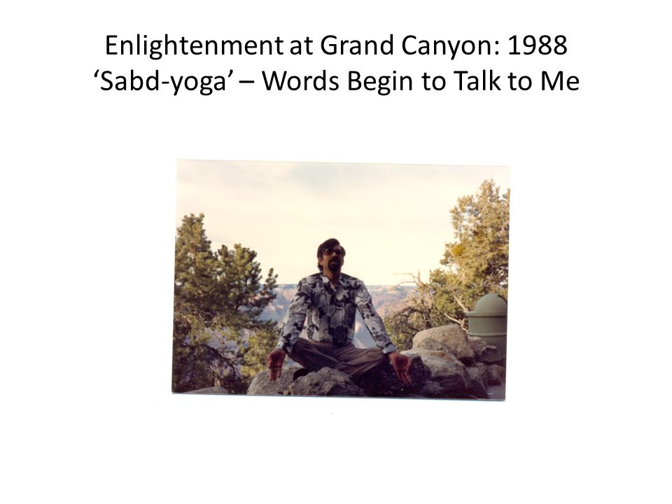 Enlightenment at Grand Canyon: 1988 'Sabd-yoga' – Words Begin to Talk to Me