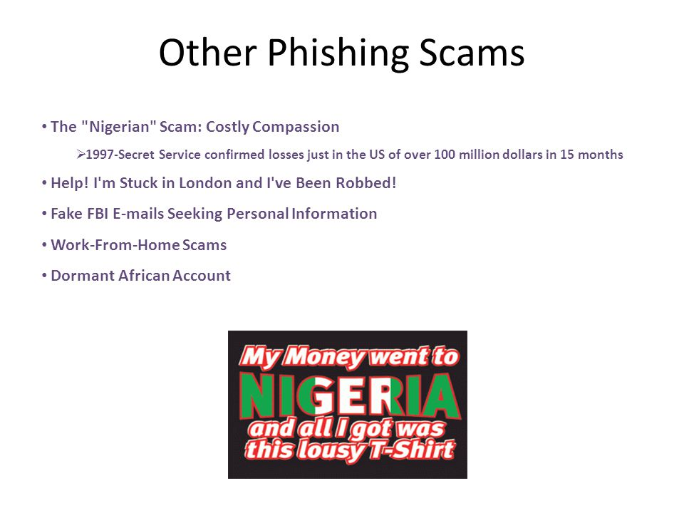Other Phishing Scams The Nigerian Scam: Costly Compassion