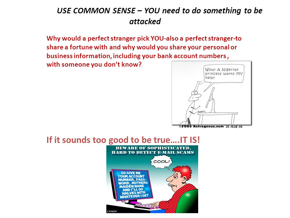 USE COMMON SENSE – YOU need to do something to be attacked