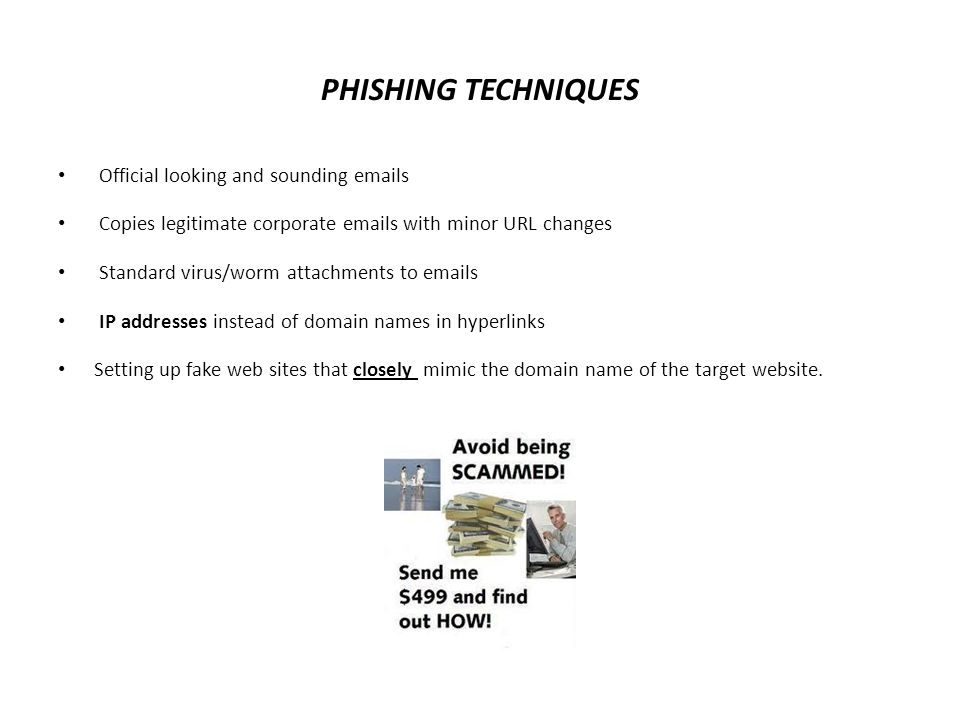 PHISHING TECHNIQUES Official looking and sounding emails