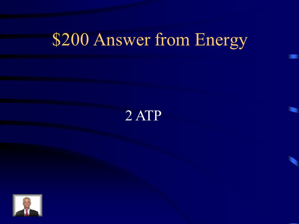 $200 Answer from Energy 2 ATP