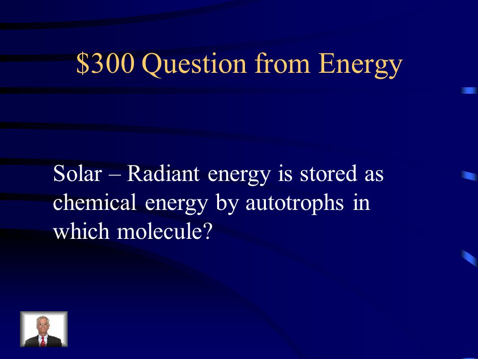 $300 Question from Energy Solar – Radiant energy is stored as chemical energy by autotrophs in which molecule