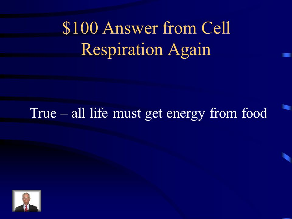 $100 Answer from Cell Respiration Again