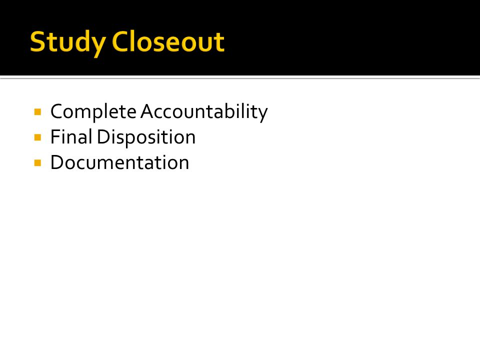 Study Closeout Complete Accountability Final Disposition Documentation