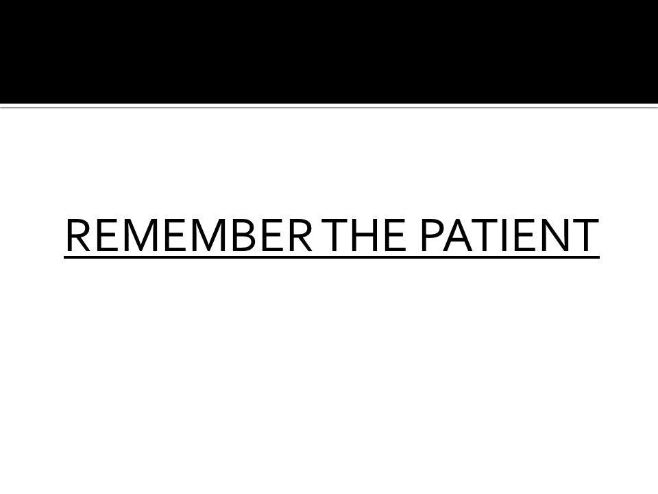 REMEMBER THE PATIENT