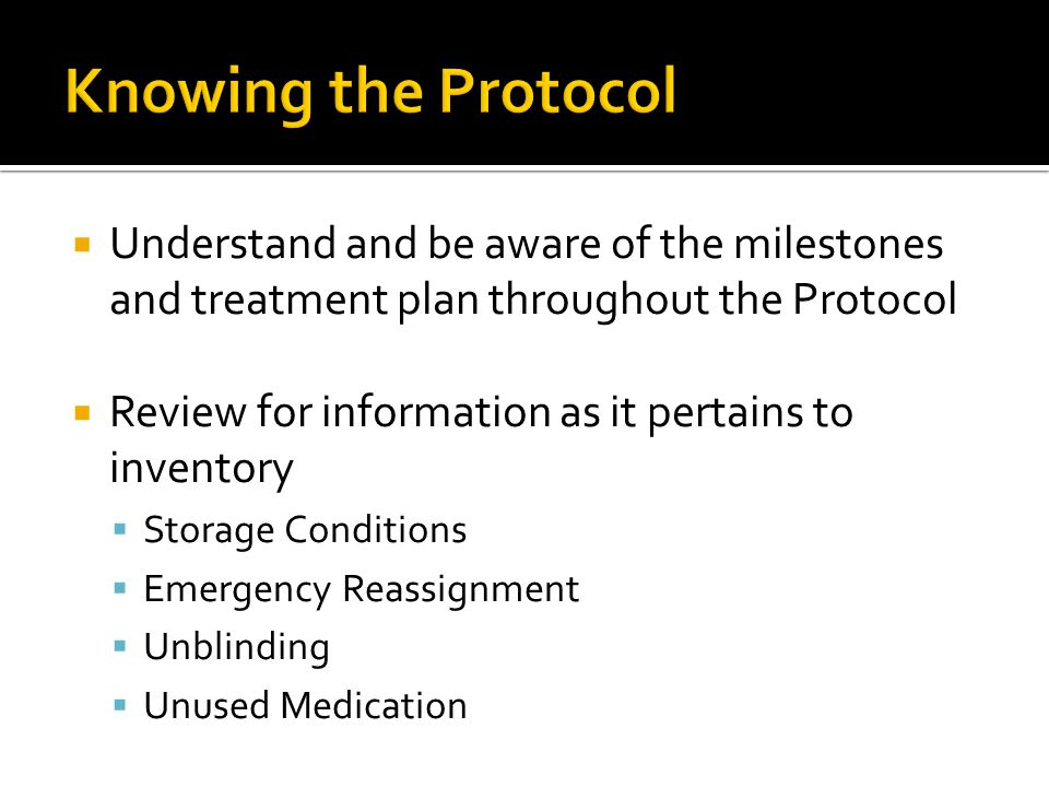 Knowing the Protocol Understand and be aware of the milestones and treatment plan throughout the Protocol.