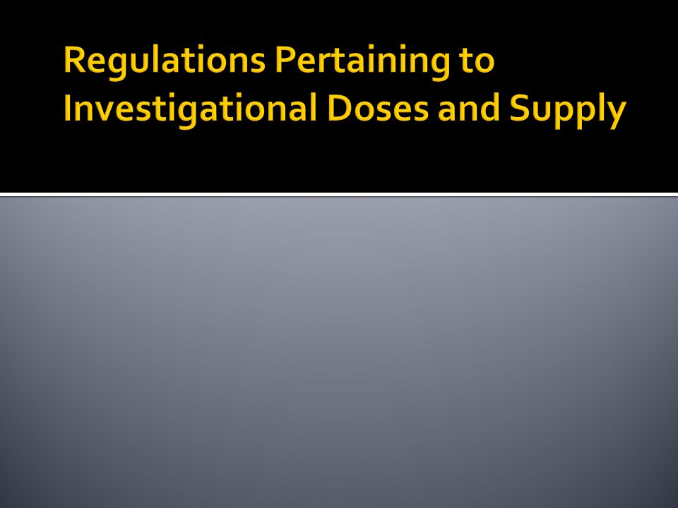 Regulations Pertaining to Investigational Doses and Supply