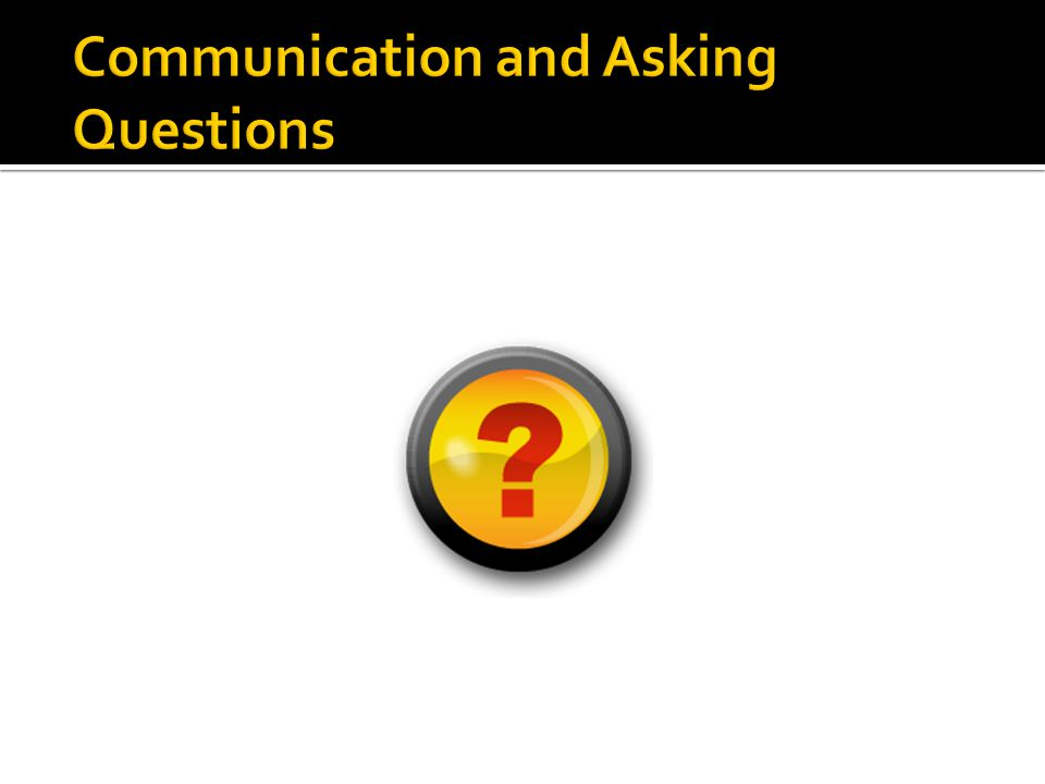 Communication and Asking Questions