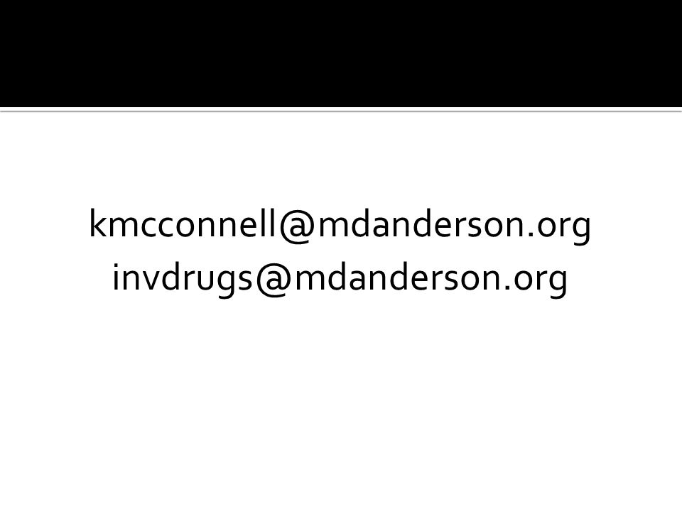 kmcconnell@mdanderson.org invdrugs@mdanderson.org