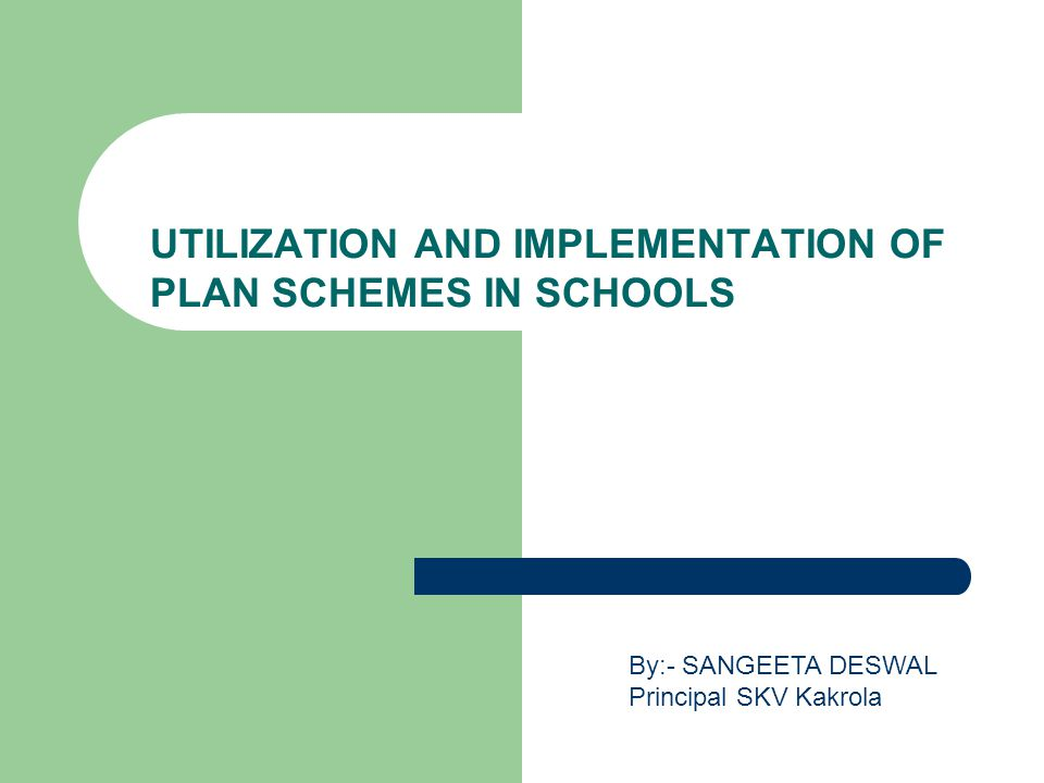 UTILIZATION AND IMPLEMENTATION OF PLAN SCHEMES IN SCHOOLS