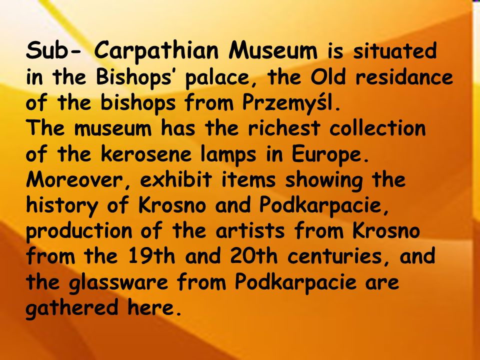 Sub- Carpathian Museum is situated in the Bishops' palace, the Old residance of the bishops from Przemyśl.