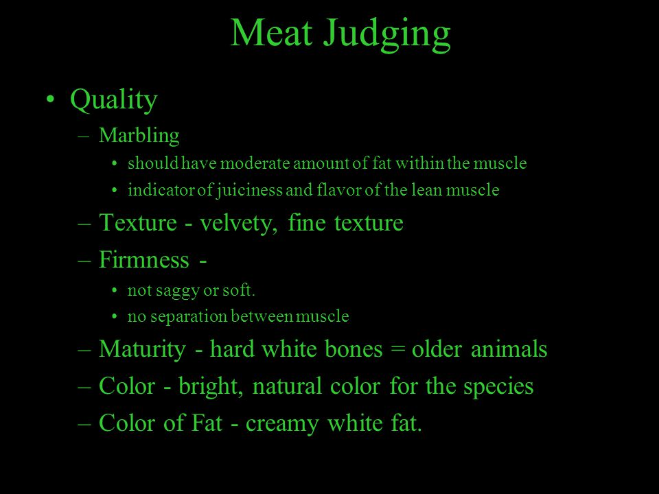 Meat Judging Quality Texture - velvety, fine texture Firmness -