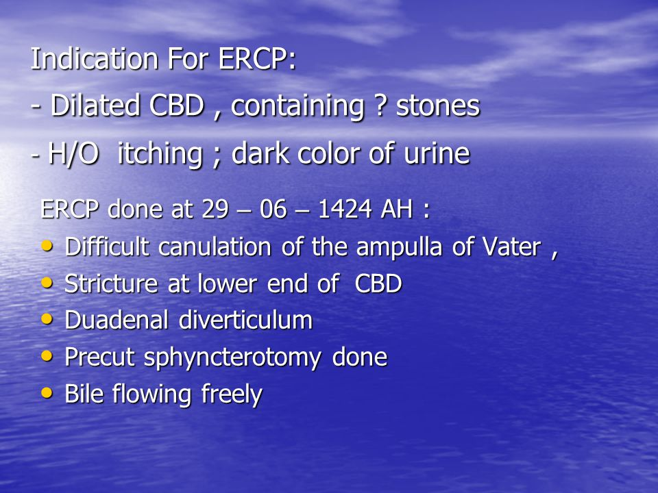 Indication For ERCP: - Dilated CBD , containing