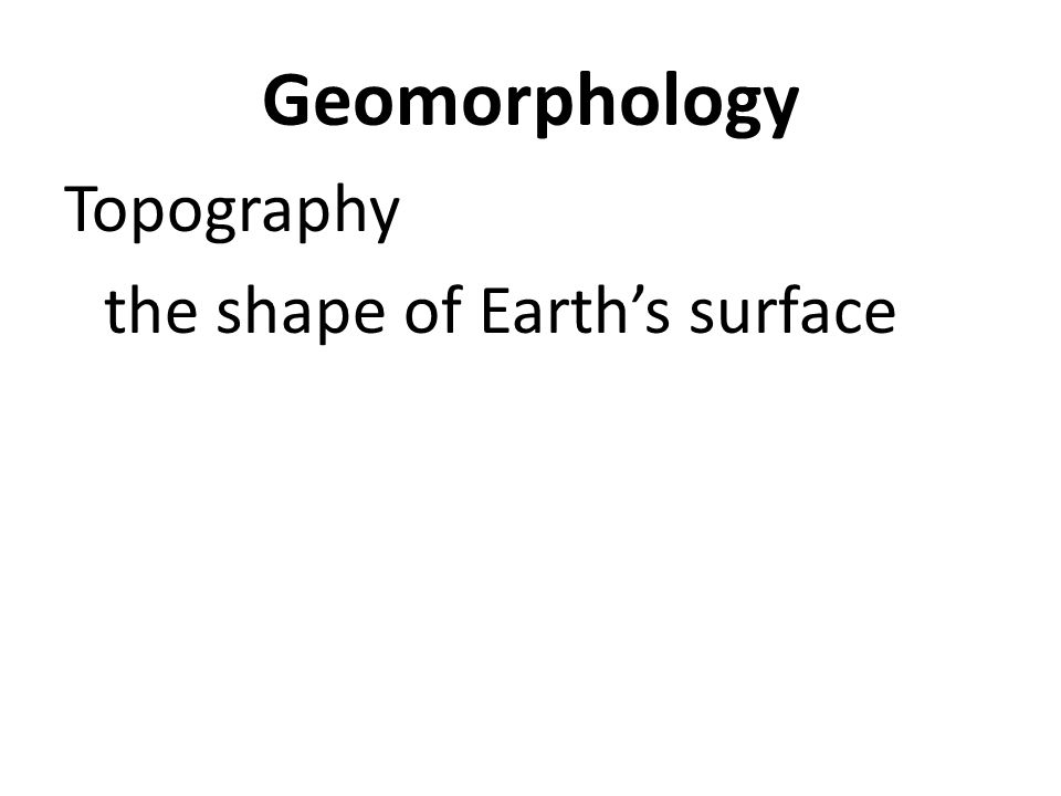 Geomorphology Topography the shape of Earth's surface