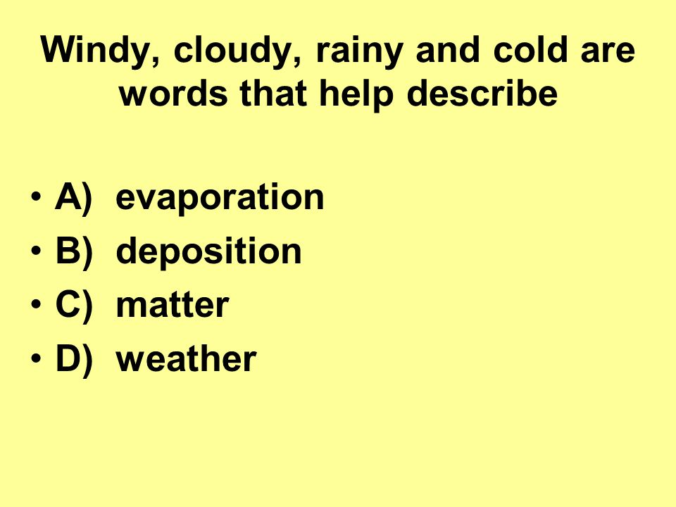 Windy, cloudy, rainy and cold are words that help describe