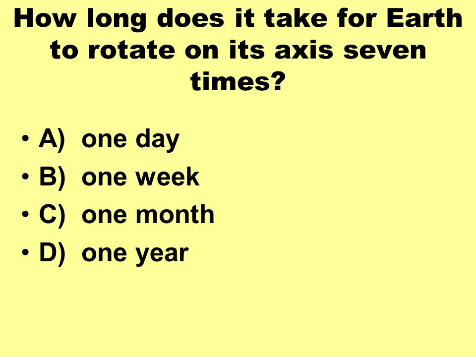 How long does it take for Earth to rotate on its axis seven times