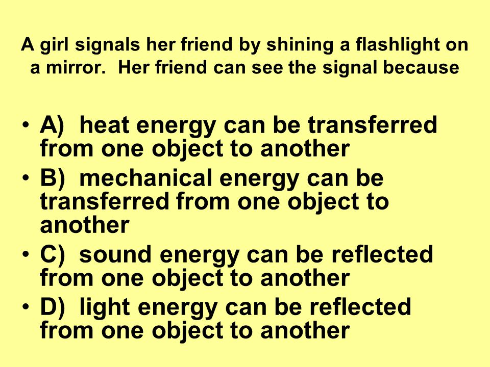A) heat energy can be transferred from one object to another