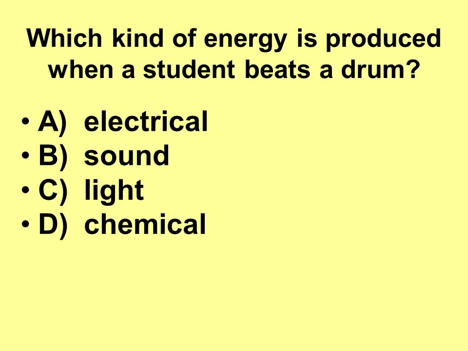 Which kind of energy is produced when a student beats a drum