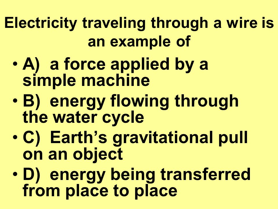 Electricity traveling through a wire is an example of