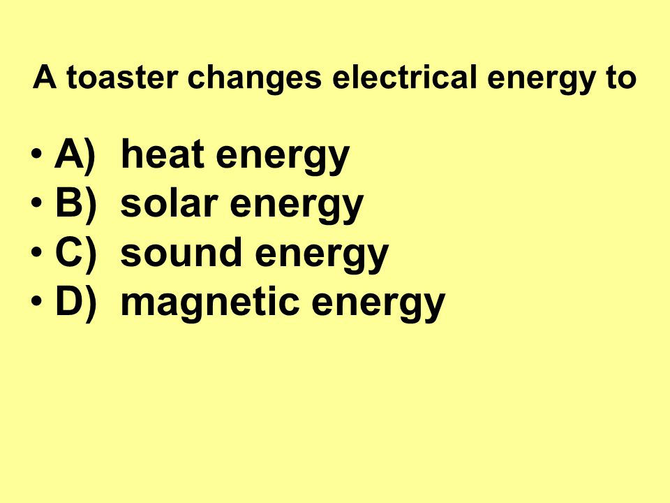 A toaster changes electrical energy to