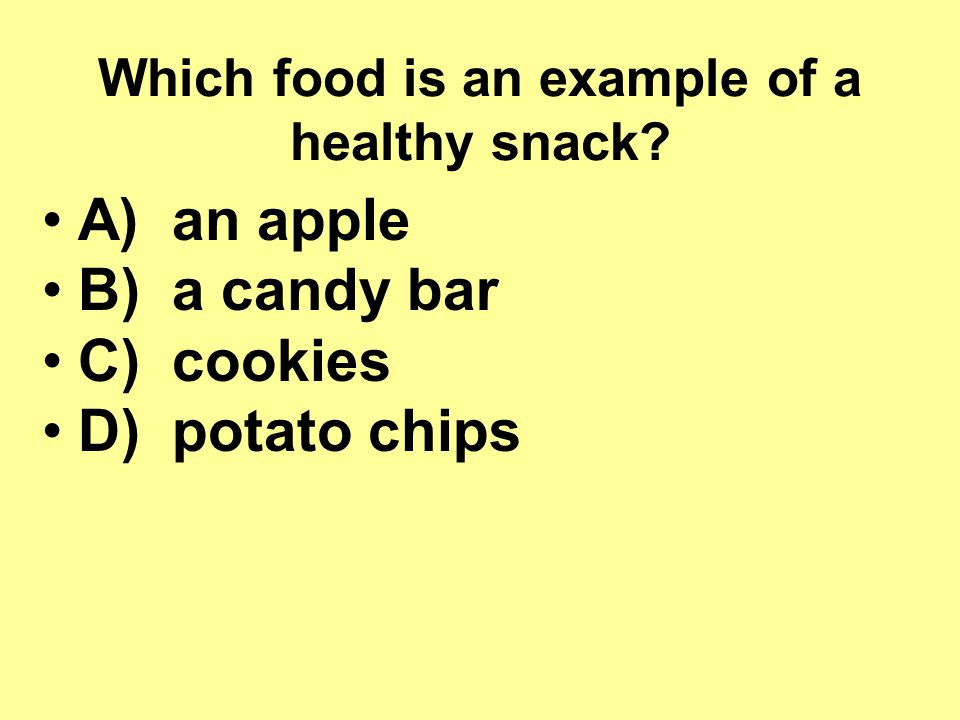 Which food is an example of a healthy snack