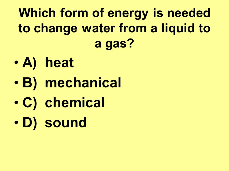 Which form of energy is needed to change water from a liquid to a gas