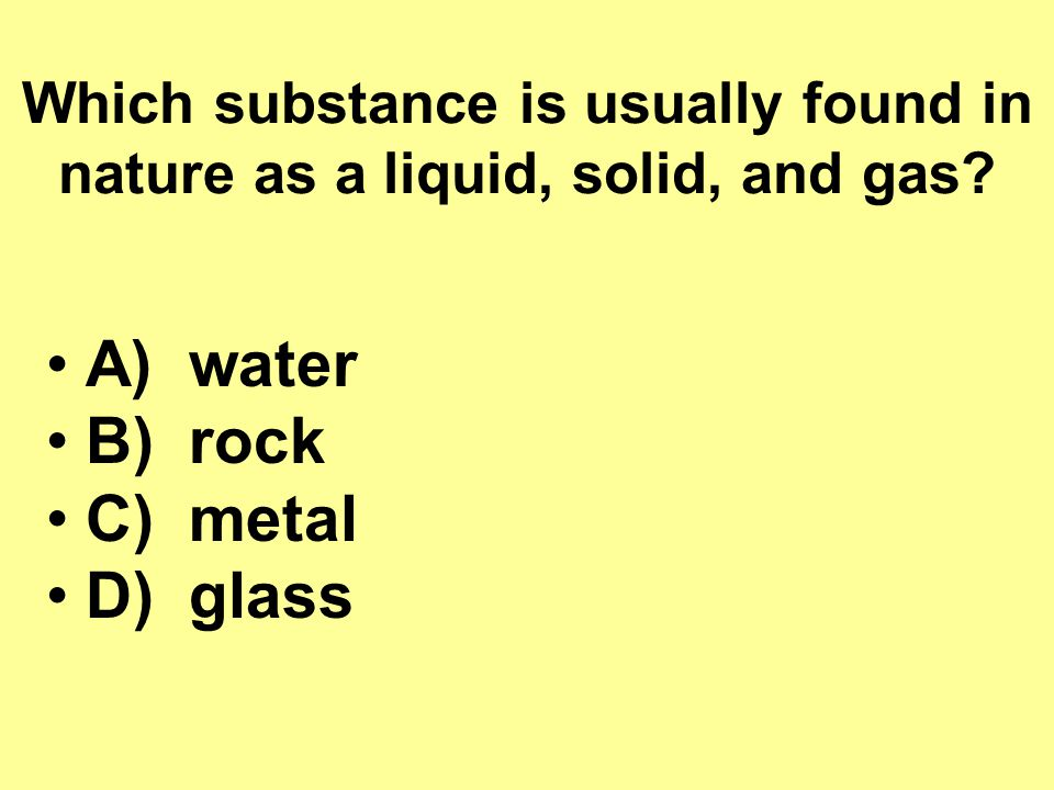 A) water B) rock C) metal D) glass