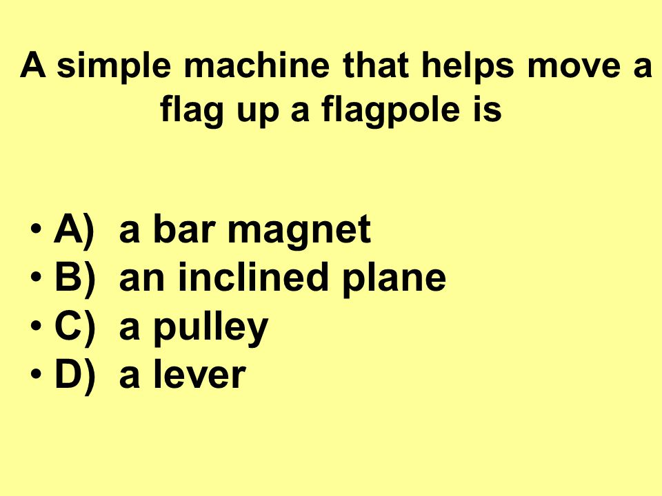 A simple machine that helps move a flag up a flagpole is