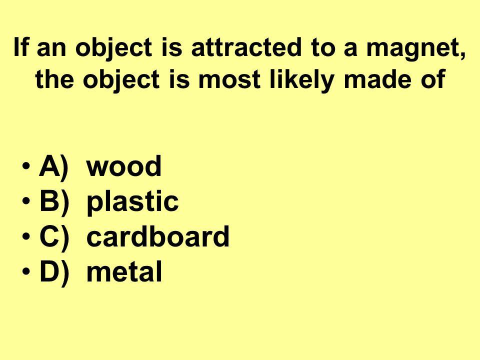 A) wood B) plastic C) cardboard D) metal