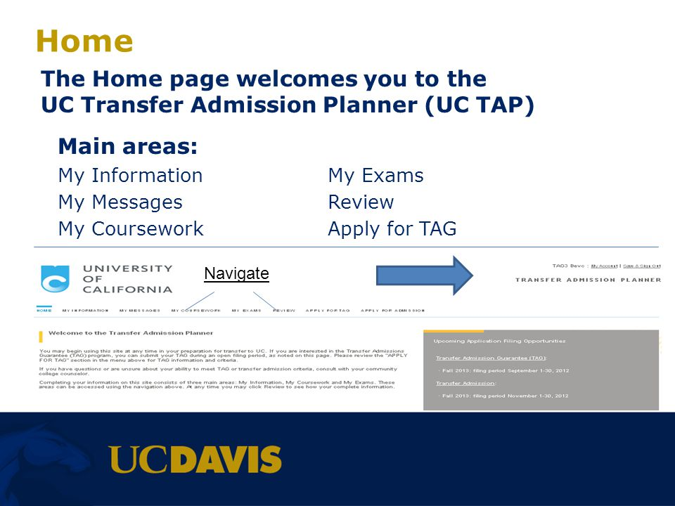 Home The Home page welcomes you to the UC Transfer Admission Planner (UC TAP) Main areas: