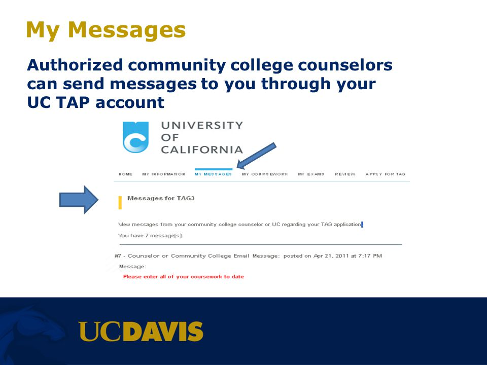 My Messages Authorized community college counselors can send messages to you through your UC TAP account.