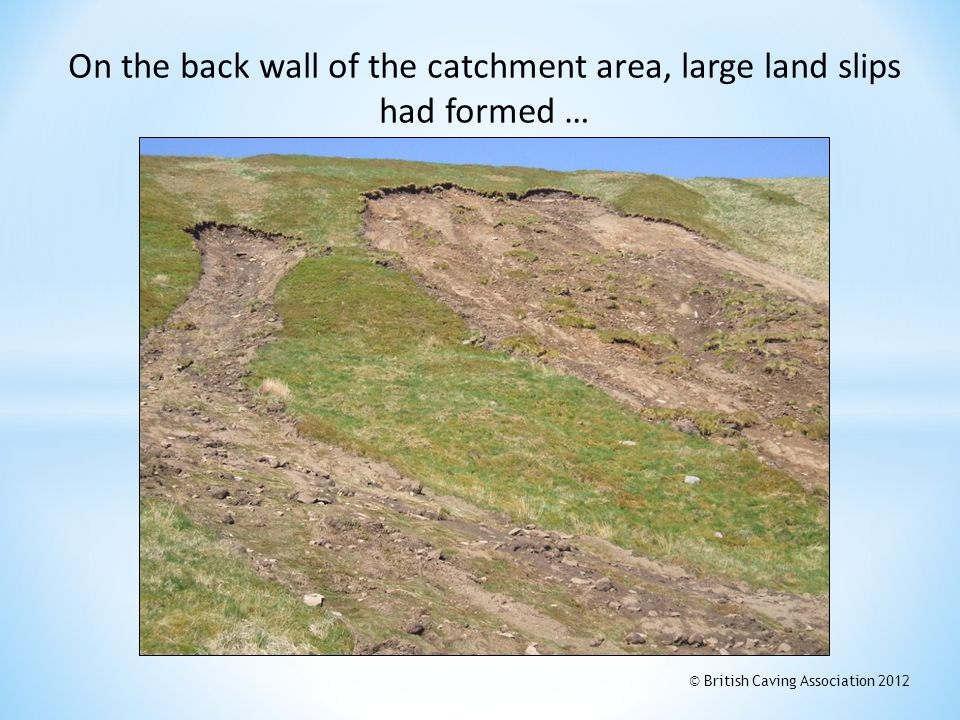 On the back wall of the catchment area, large land slips had formed …