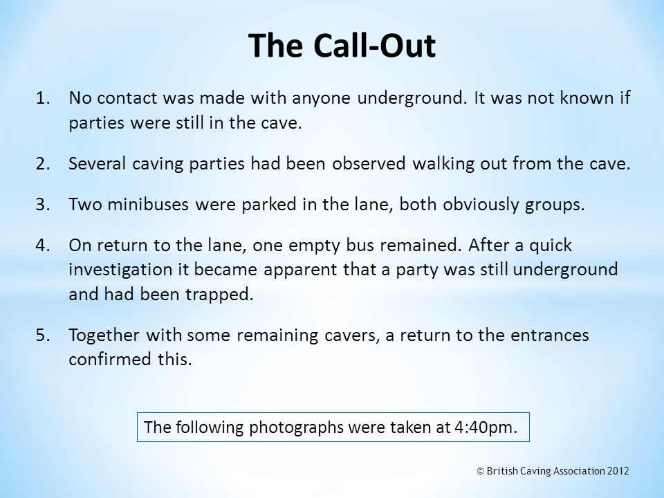The Call-Out No contact was made with anyone underground. It was not known if parties were still in the cave.