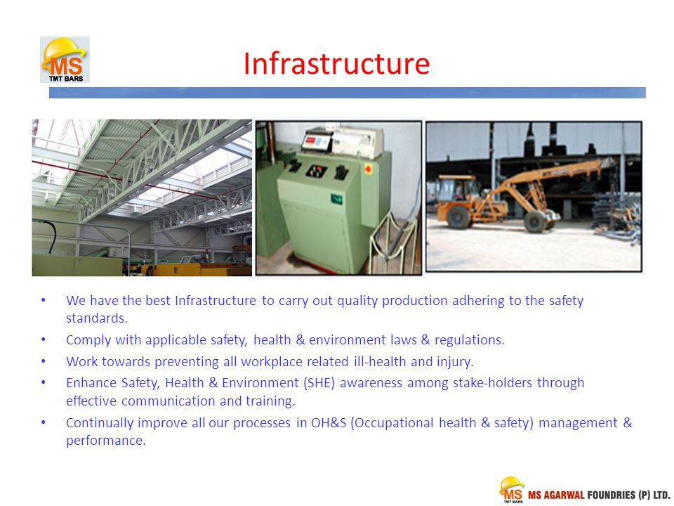 Infrastructure We have the best Infrastructure to carry out quality production adhering to the safety standards.