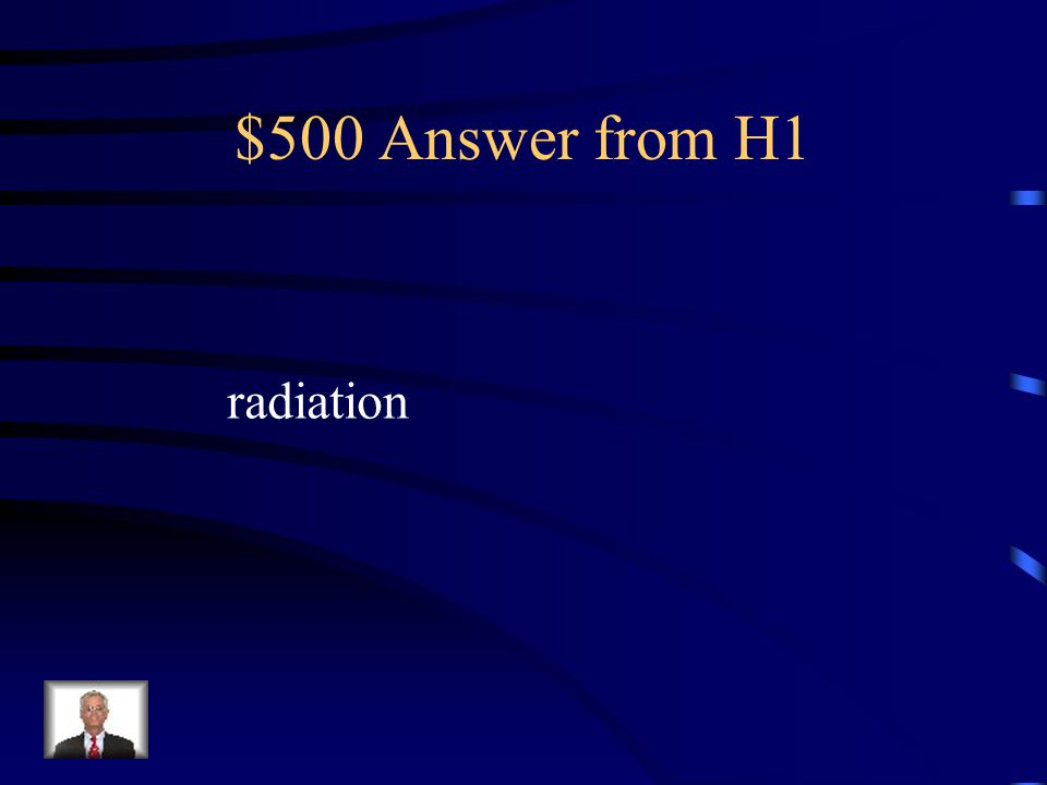 $500 Answer from H1 radiation