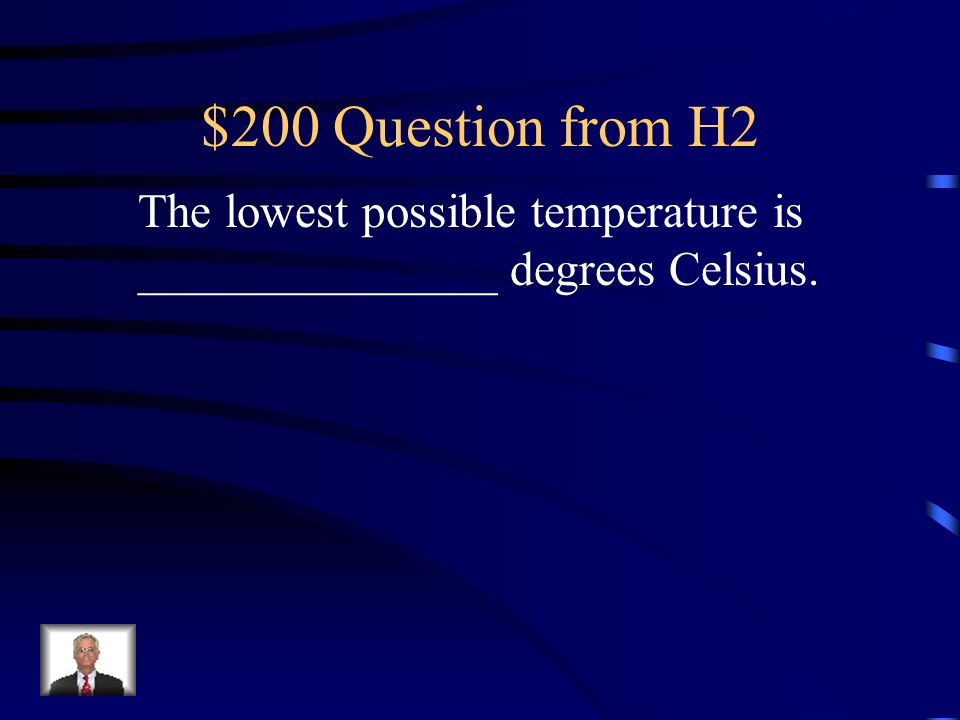 $200 Question from H2 The lowest possible temperature is
