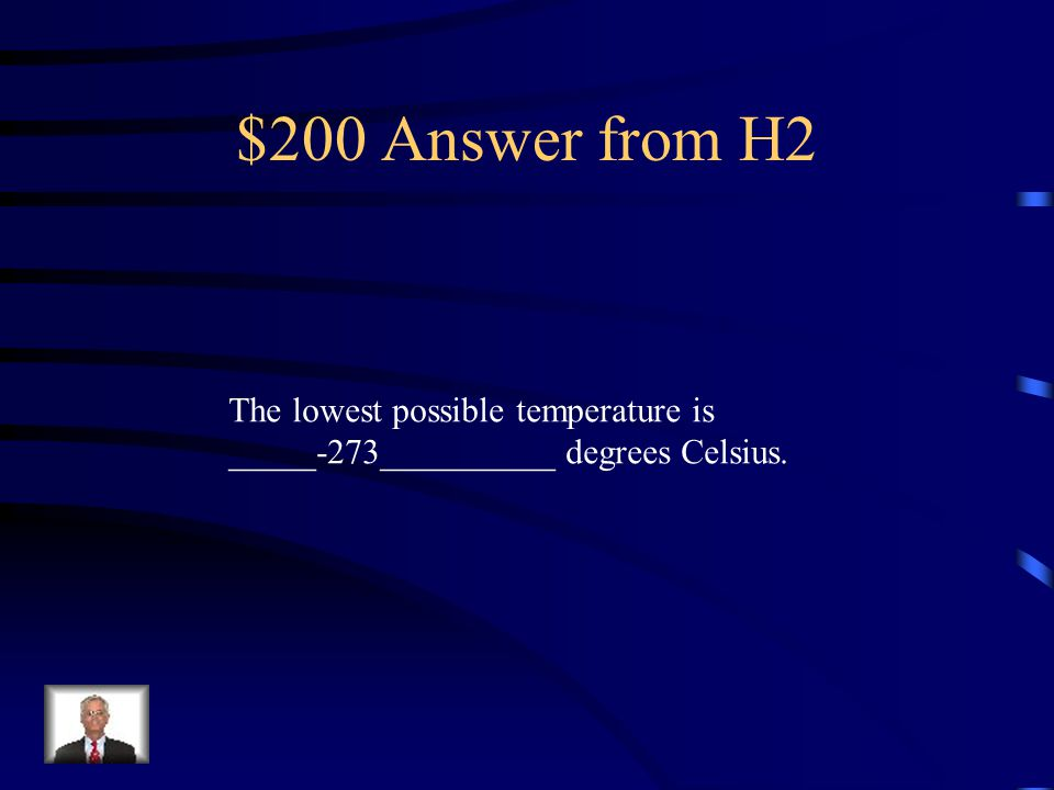 $200 Answer from H2 The lowest possible temperature is