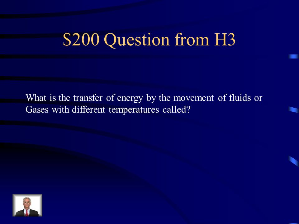 $200 Question from H3 What is the transfer of energy by the movement of fluids or.