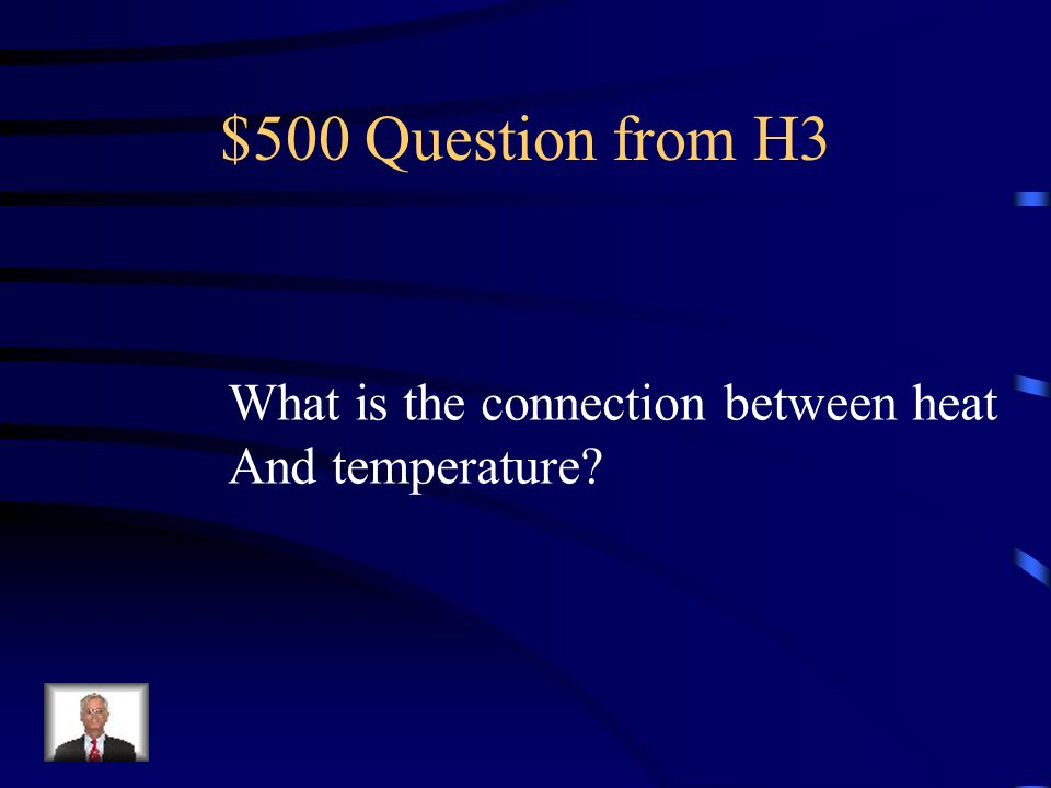 $500 Question from H3 What is the connection between heat