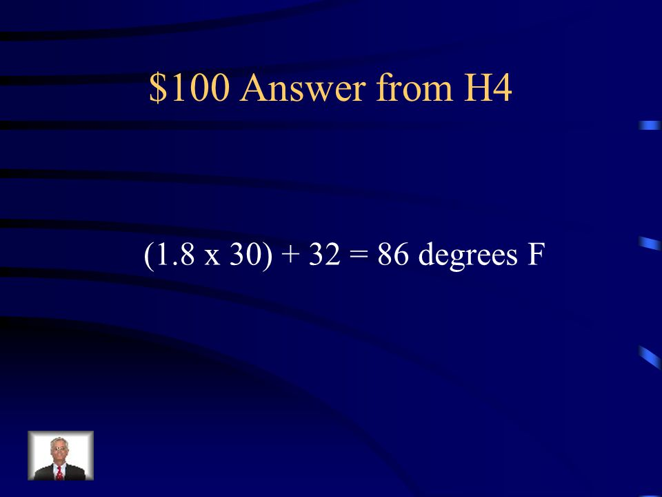 $100 Answer from H4 (1.8 x 30) + 32 = 86 degrees F
