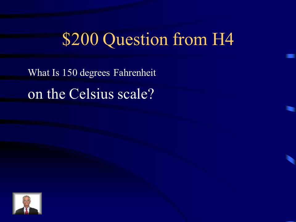 $200 Question from H4 What Is 150 degrees Fahrenheit on the Celsius scale