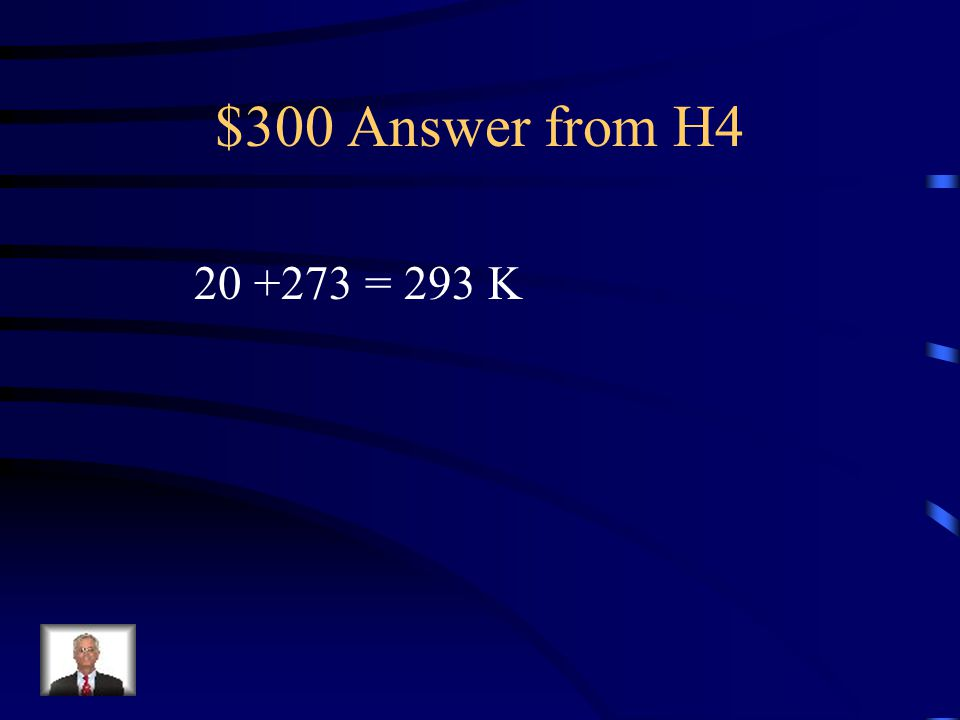 $300 Answer from H = 293 K