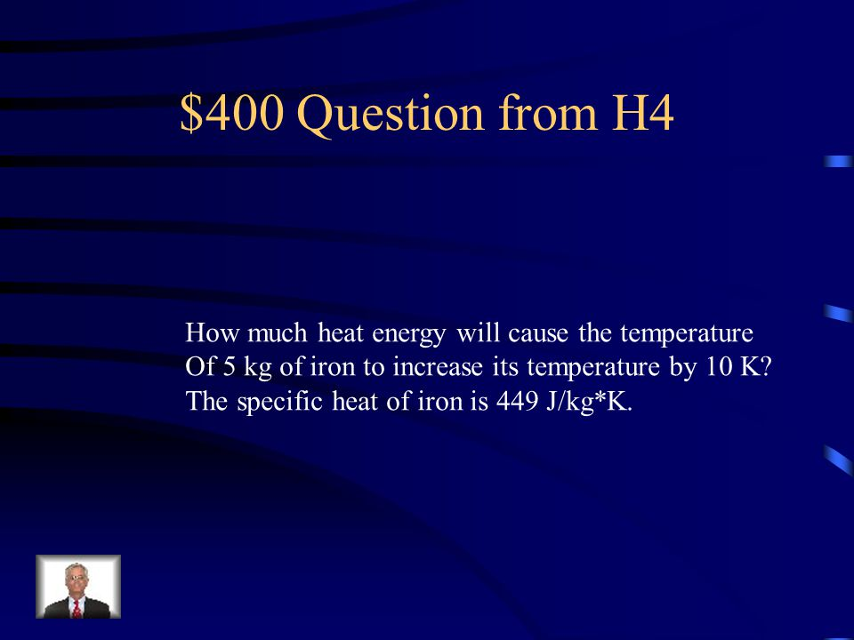 $400 Question from H4 How much heat energy will cause the temperature