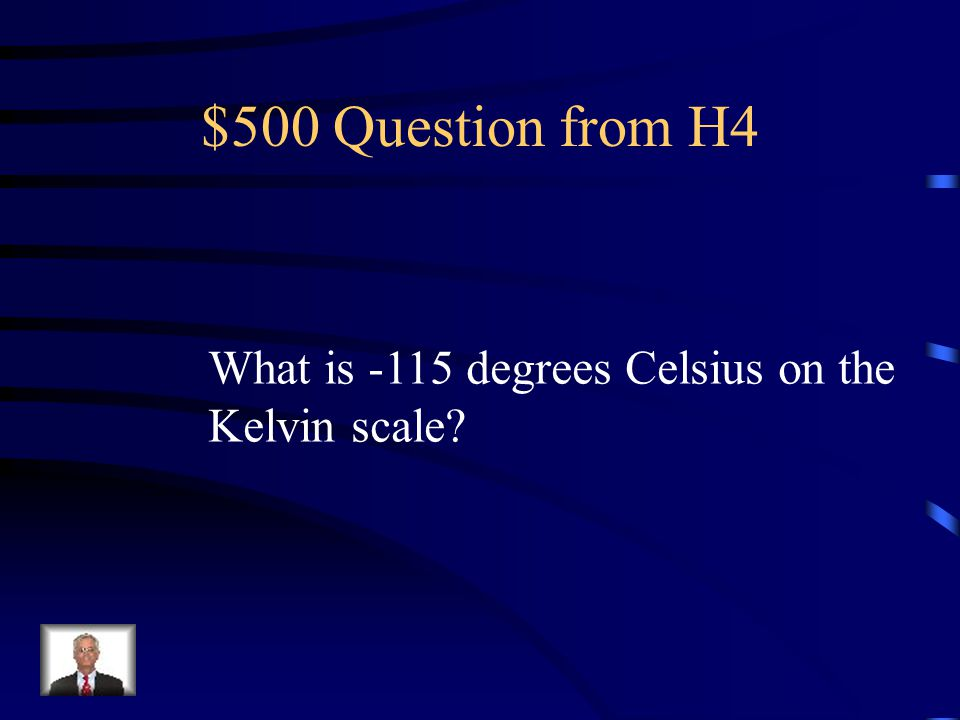 $500 Question from H4 What is -115 degrees Celsius on the