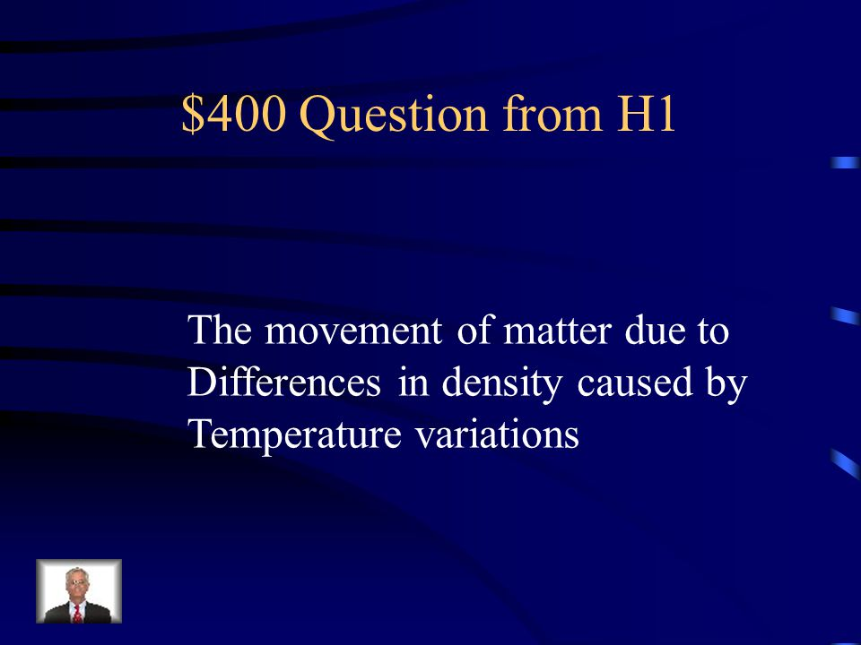 $400 Question from H1 The movement of matter due to