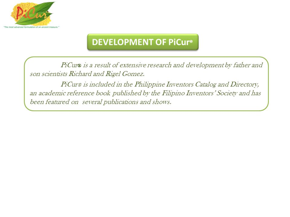 DEVELOPMENT OF PiCur® PiCur® is a result of extensive research and development by father and son scientists Richard and Rigel Gomez.