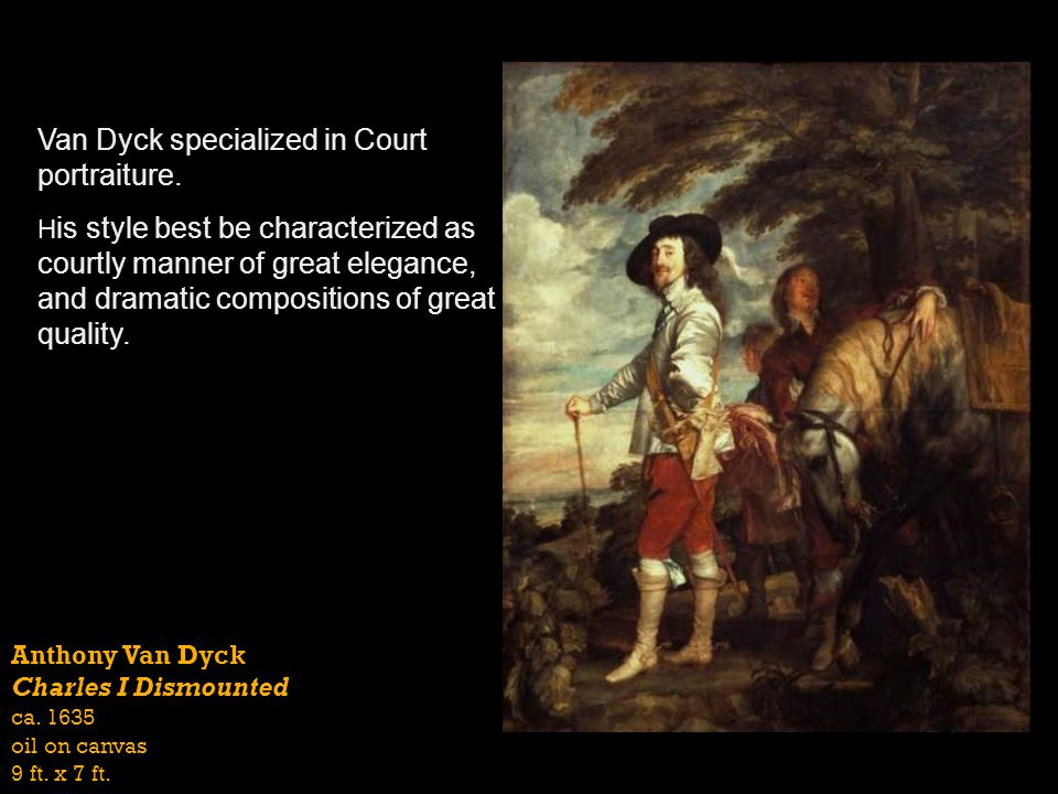 Van Dyck specialized in Court portraiture.